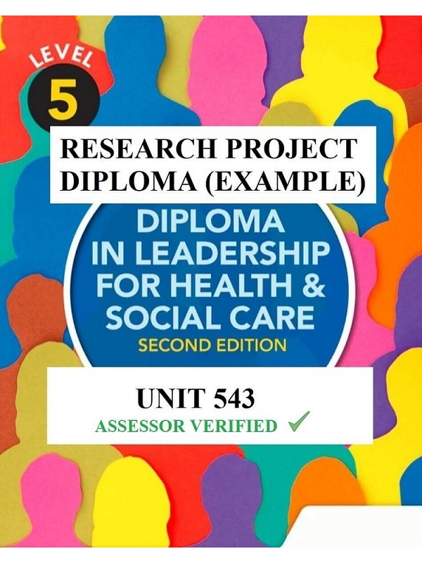 Research Project Diploma Unit 543 (Work Example) for Level 5 Diploma in Leadership for Health and Social Care (PDF)