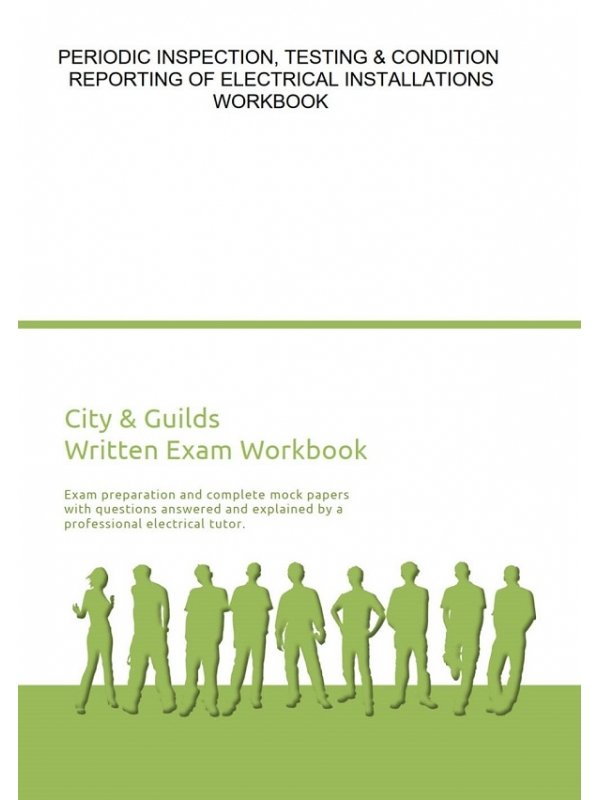 Periodic Inspection, Testing and Condition Reporting of Electrical Installation Workbook. Exam preparation and complete mock papers with questions answered (PDF)