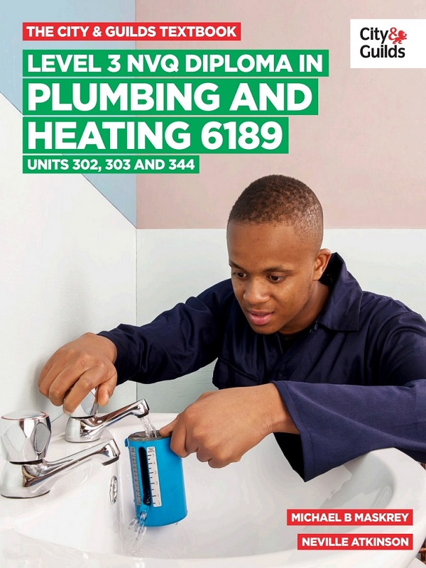 The City and Guilds Level 3 NVQ Diploma in Plumbing and Heating. Units 302,303,344 (PDF)