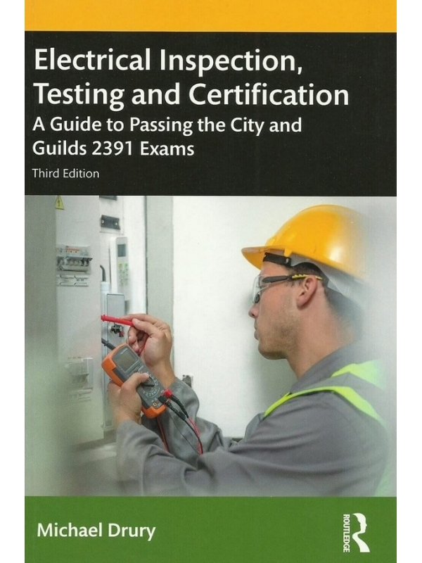 Electrical Inspection and Certification Testing. A Guide to Passing the City and Guilds 2391 Exams. Edition 2020 (PDF)