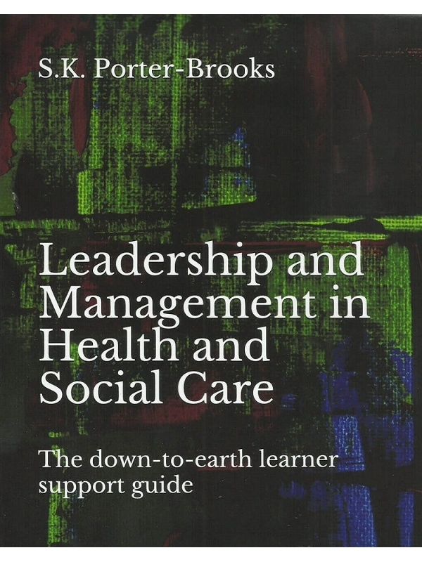Leadership and Management in Health and Social Care and Children and Young Peoples Services. The down-to-earth learner support guide 2nd Ed. (PDF)
