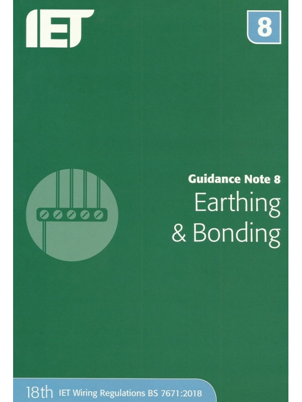 IET Guidance Note 8 Earthing and Bonding 4th Edition 2019 (PDF)